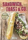 Sandwich, Toast & Co.: Das Beste aus der ganzen Welt